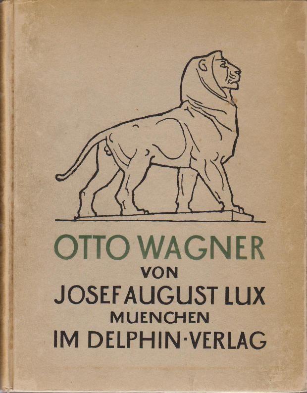 LUX, JOSEF AUGUST. Otto Wagner. Eine Monographie. München, Delphin Verlag, 1914.