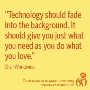 """""""Technology should fade into the background. It should give you just what you need as you do what you love."""" - Cheil Worldwide"""