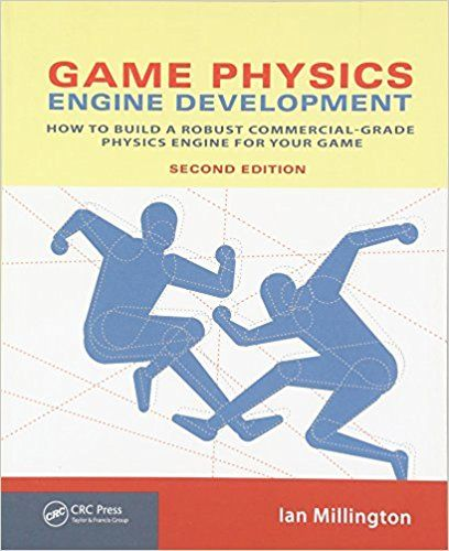 Game Physics Engine Development How To Build A Robust Commercial Grade Physics Engine For Your Game Ian Millington 97801238 Physics Book Program Development