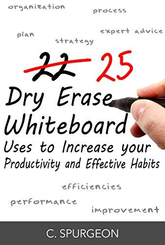 25 Dry Erase Whiteboard Uses to Increase your Productivity and Effective Habits by C Spurgeon http://www.amazon.com/dp/B00VFET8AI/ref=cm_sw_r_pi_dp_ftrtwb149FVFE