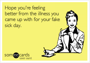 How To Fake An Illness Super Funny Quotes Funny Quotes Funny Quotes About Life