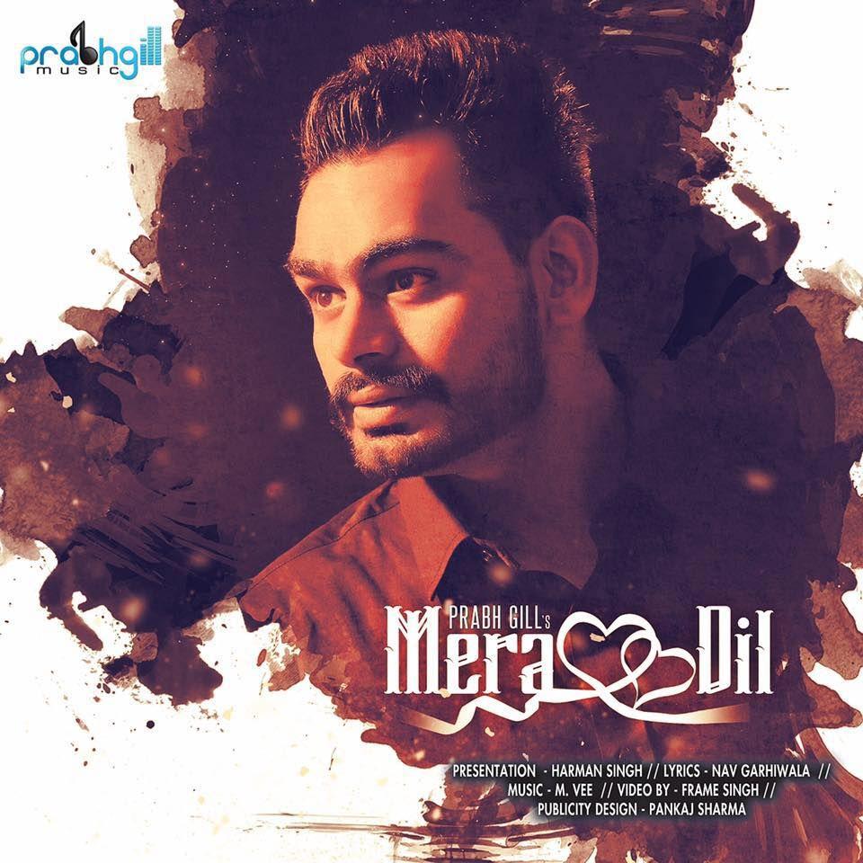 Mera Dil Lyrics Prabh Gill This Is Upcoming Punjabi Song Sing By Prabh Gill And Lyrics Written By Nav Garhiwala Amp Nbsp Mp3 Song Mp3 Song Download Songs