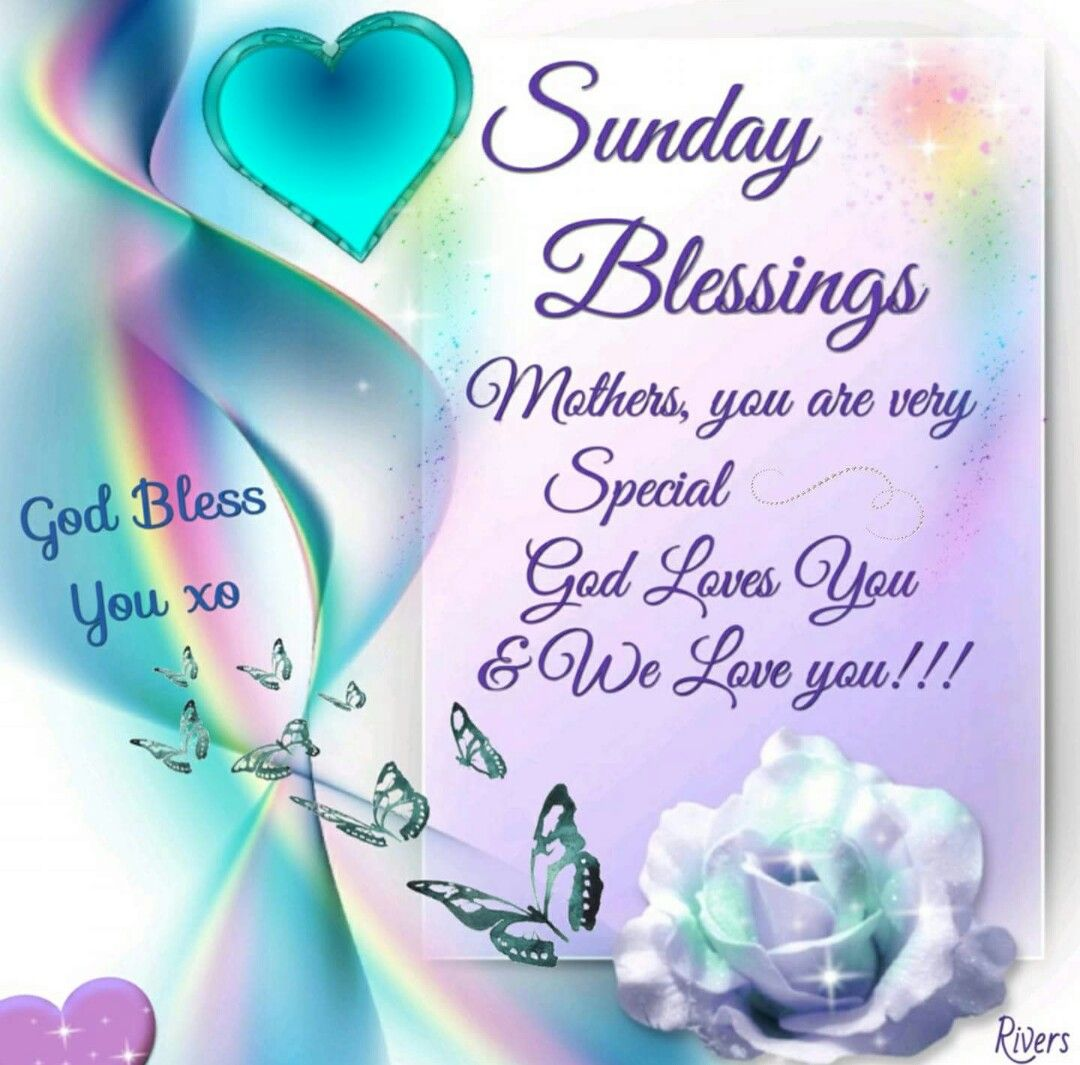 mothers you are very special god loves you we love you god bless you xo