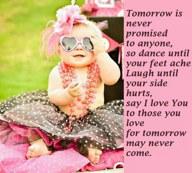 Tomorrow is never promised...