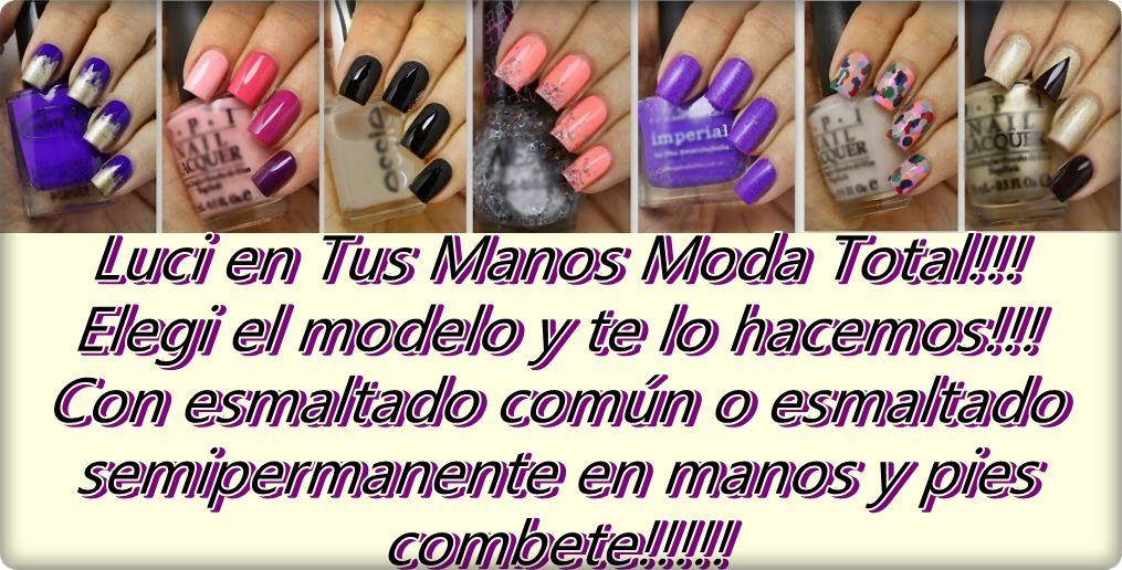 Luci en Tus Manos Moda Total!!! Elegi el modelo y te lo hacemos!!! Con esmaltado común o esmaltado semipermanente en manos y pies combete!!!!!
