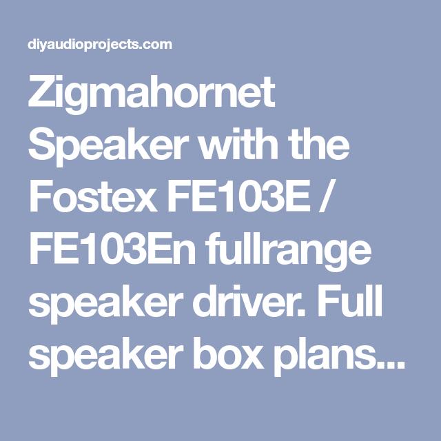 Zigmahornet Speaker with the Fostex FE103E / FE103En