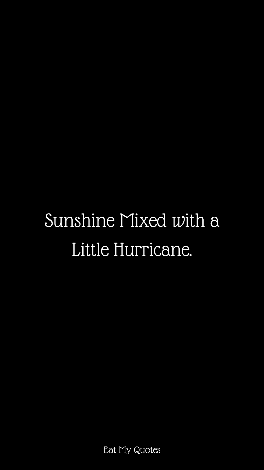 Sunshine Mixed With A Little Hurricane Inspirational Girl Quote Inspirational Quotes For Girls Hurricane Quotes Quotes About Haters