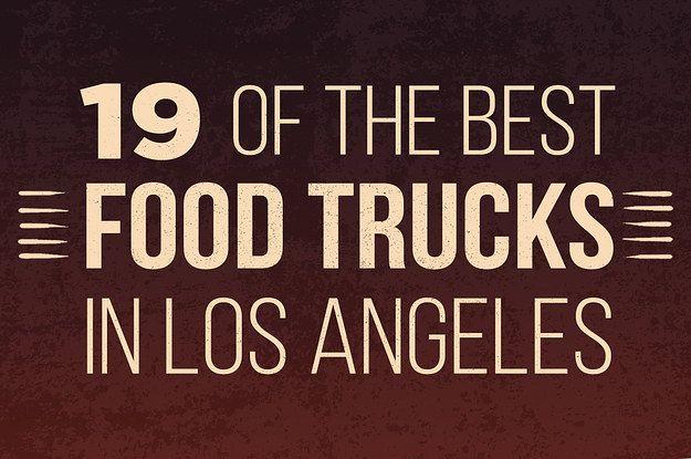 19 Of The Best Food Trucks In Los Angeles Best Food Trucks Food Truck California Food