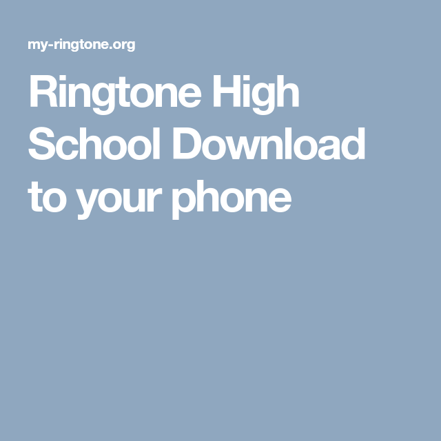 Ringtone High School Download To Your Phone High School School Phone