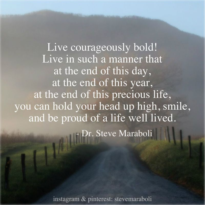 """Live courageously bold! Live in such a manner that at the"