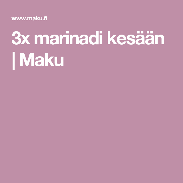 3x marinadi kesään   Maku