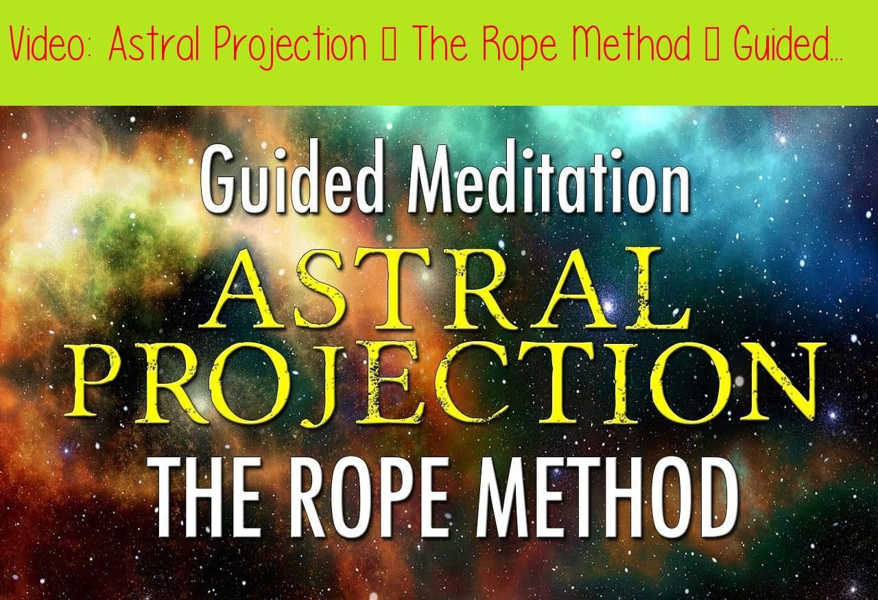 Astral Projection – The Rope Method – Guided Meditation