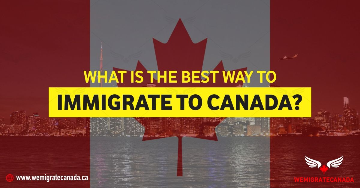 In order to immigrate to Canada, the best pathway is the