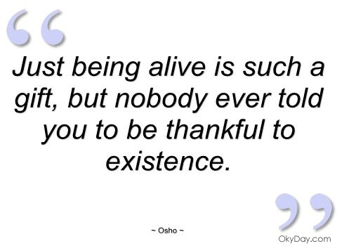 Just Being Alive Is Such A Gift Osho Quotes And Sayings Osho