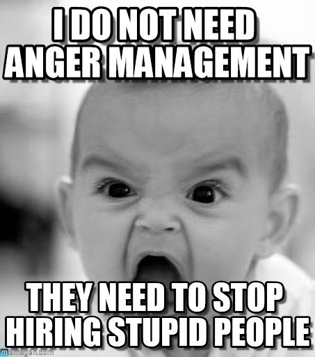 I Do Not Need Anger Management Life Insurance Agent Life