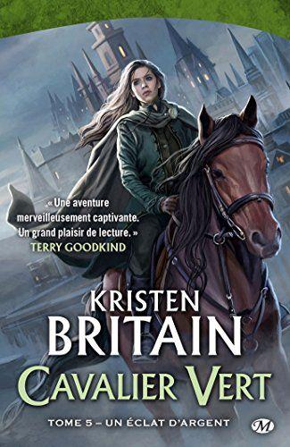 Cavalier Vert T5 Un Eclat D Argent De Kristen Britain Beautiful Book Covers Tome Books