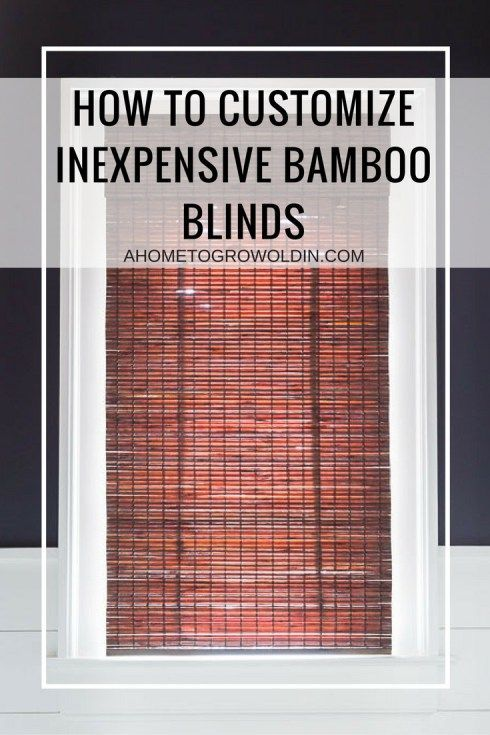 How To Buy Blinds.How To Get A Custom Look With An Inexpensive Bamboo Shade