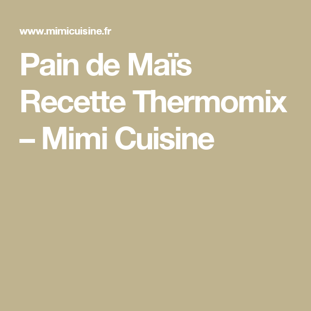 Pain de Maïs Recette Thermomix – Mimi Cuisine