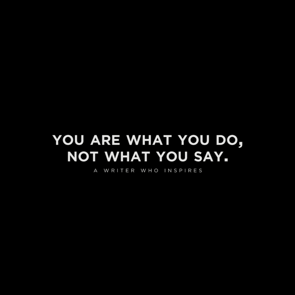 You are what you do, not what you say. - Kita Projekte