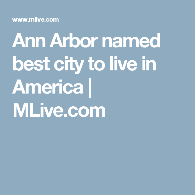 Ann Arbor named best city to live in America    MLive.com