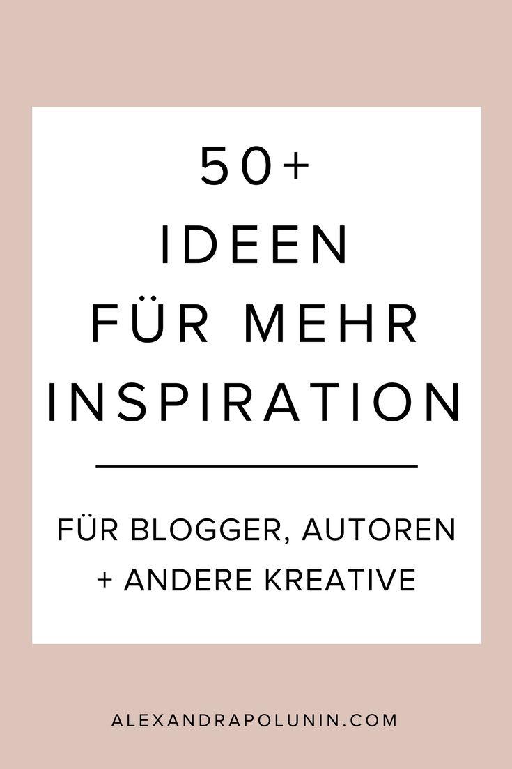 50+ Ideen für mehr Inspiration (für Blogger, Autoren und andere ...