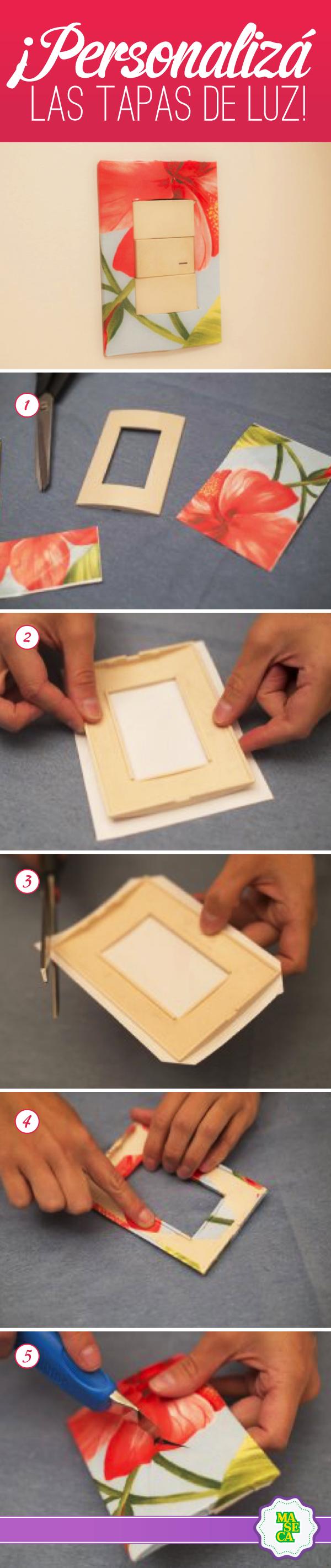 ¿Querés darle un toque especial a tu hogar?   Materiales: Tapas de luz Adhesivo decorativo Tijera Cúter    Paso a paso: 1. Medí la tapa de luz en el adhesivo y recortá un rectángulo de mayor superficie. 2. Pegá el adhesivo en la zona frontal de la tapa. Recortá las esquinas y plegá los bordes. 3. Cortá en cruz el adhesivo en la parte del centro. Plegá los picos en la parte trasera de la tapa y recortá el sobrante.