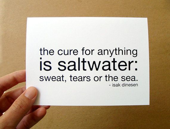 the cure for anything is saltwater  card / mini by http://www.etsy.com/listing/79510117/the-cure-for-anything-is-saltwater-card