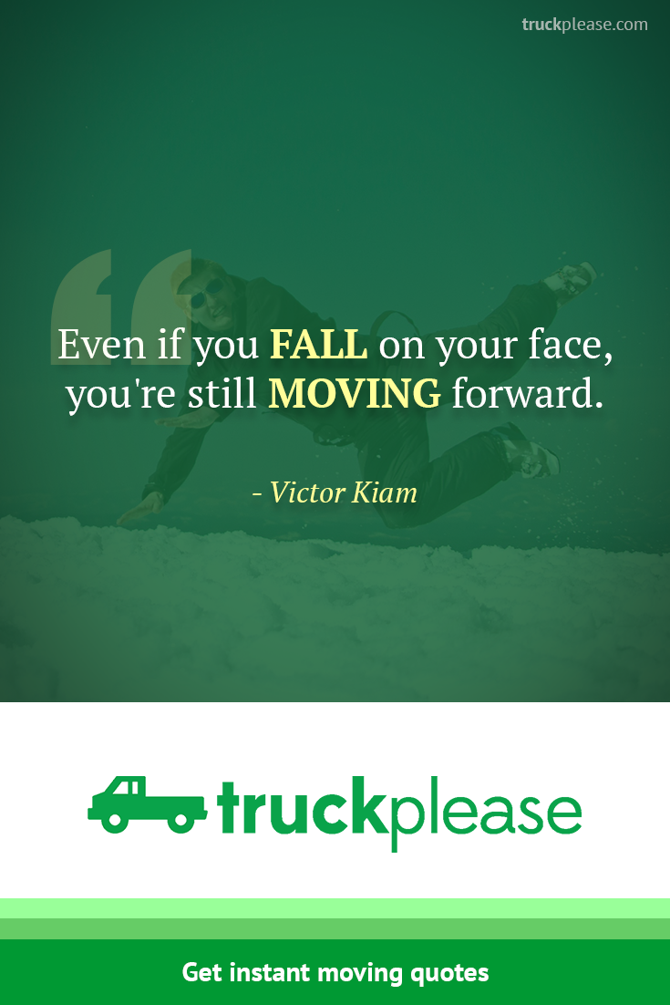 Moving Company Quotes New Even If You Fall On Your Face You're Still Moving Forward