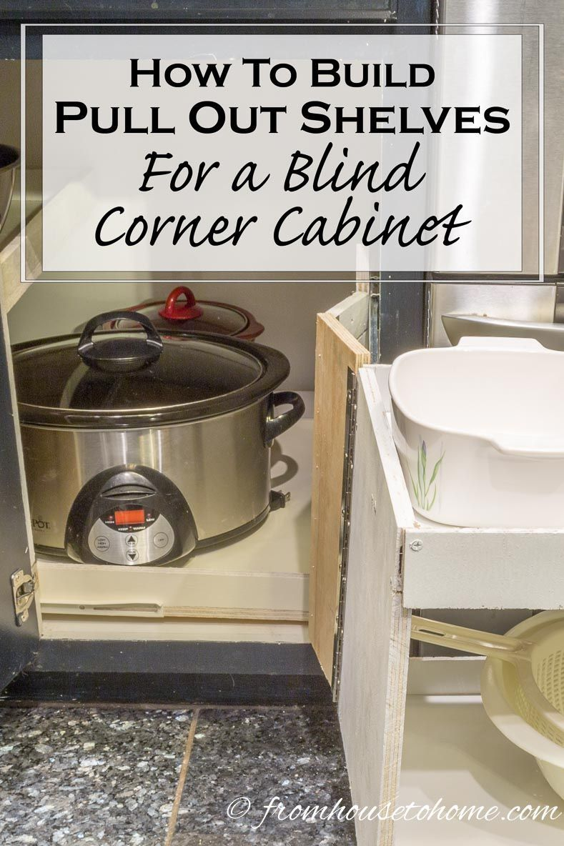 How To Build Pull Out Shelves For A Blind Corner Cabinet In 2020 Corner Kitchen Cabinet Blind Corner Cabinet Pull Out Shelves