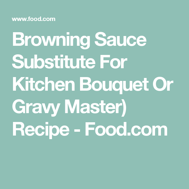Browning Sauce Substitute For Kitchen Bouquet Or Gravy Master