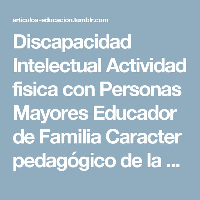 Discapacidad Intelectual Actividad Fisica Con Personas Mayores Educador De Familia Caracter Pedagógico De La Discapacidad Actividades Físicas Intelectuales