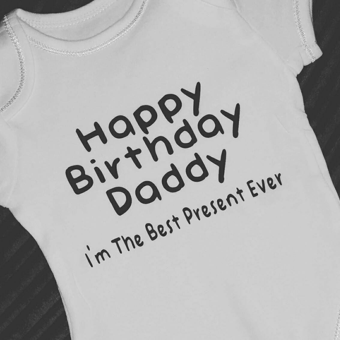 Happy Birthday Daddy New Baby Bodysuit Best Present Ever Father Gift Gifts For Men Girls Babygrow Boys Wear Kids