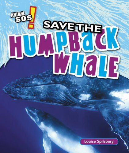 Save the Humpback Whale (Animal SOS!) by Louise Spilsbury,Includes bibliographical references (p. 31) and index.