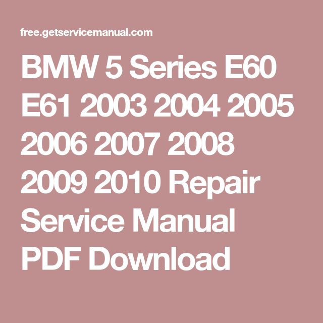 Bmw 5 Series E60 E61 2003 2004 2005 2006 2007 2008 2009 2010 Repair Service Manual Pdf Download Bmw Repair Manuals Repair