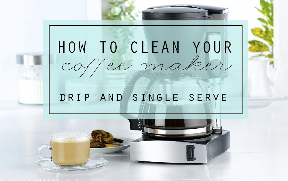How To Clean Your Coffee Maker Drip Single Serve Clean Mama 3 Ways