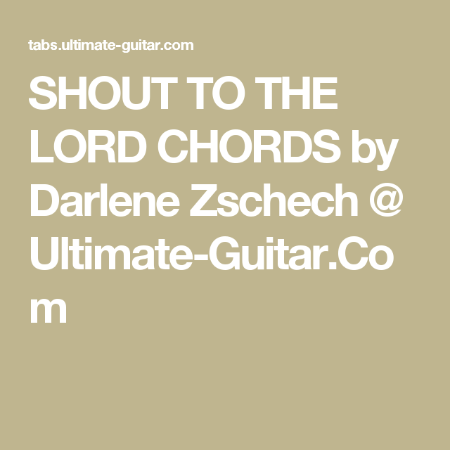 SHOUT TO THE LORD CHORDS by Darlene Zschech @ Ultimate-Guitar.Com ...