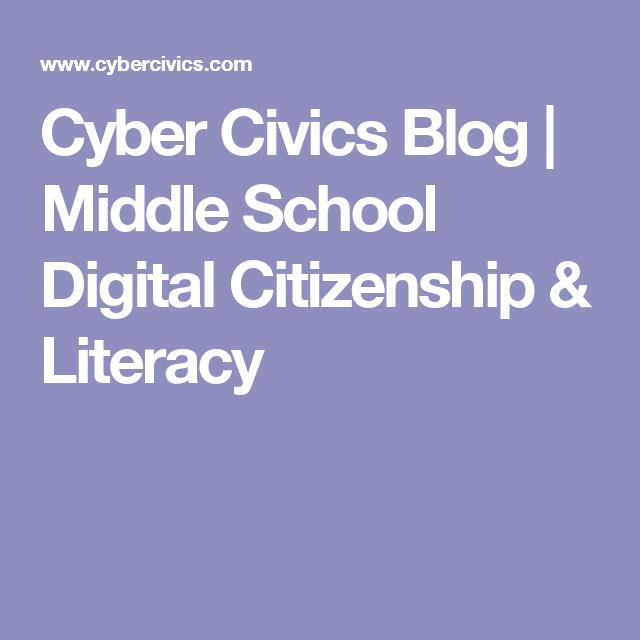Cyber Civics Blog Middle School Digital Citizenship Literacy