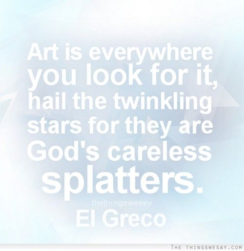 Art Is Everywhere You Look For It Hail The Twinkling Stars For They