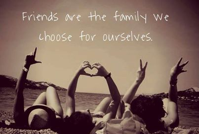 Friends Are The Family We Choose For Ourselves Friends Friends