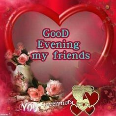 Good Evening My Friends Good Evening Evening Quotes Good