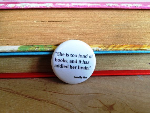 She is too fond of books Button Badge Louisa May Alcott Quote