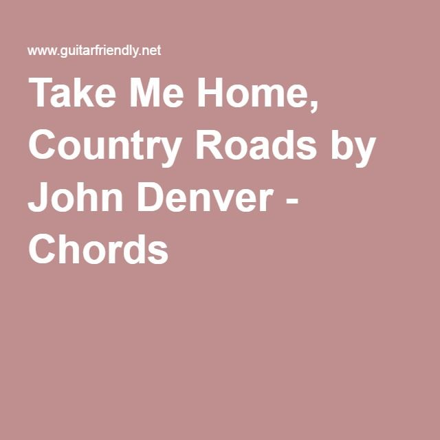 Take Me Home Country Roads By John Denver Chords Easy Guitar