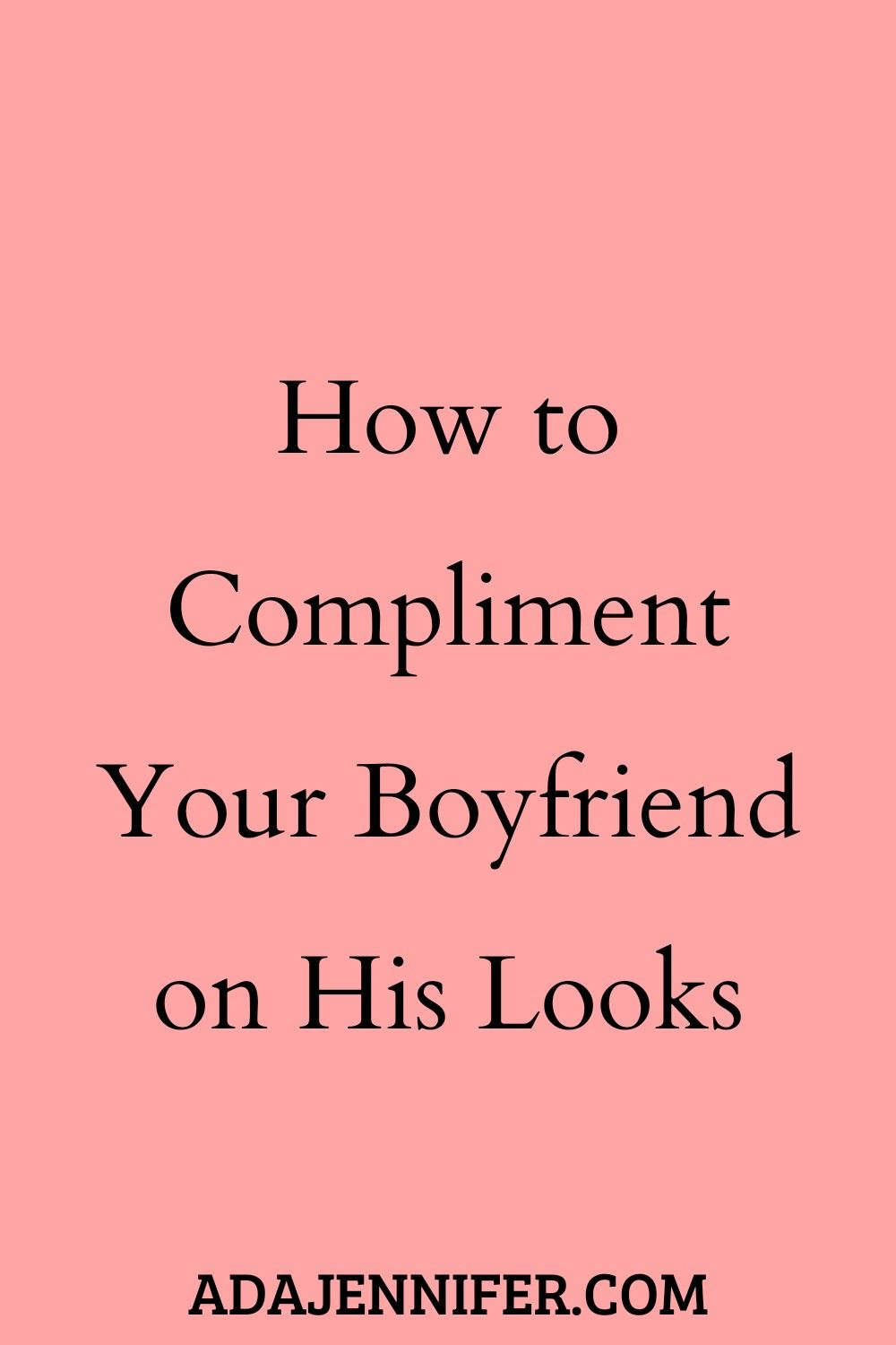 How To Compliment Your Boyfriend On His Looks Funny Compliments Compliment For Guys Compliments For Boyfriend