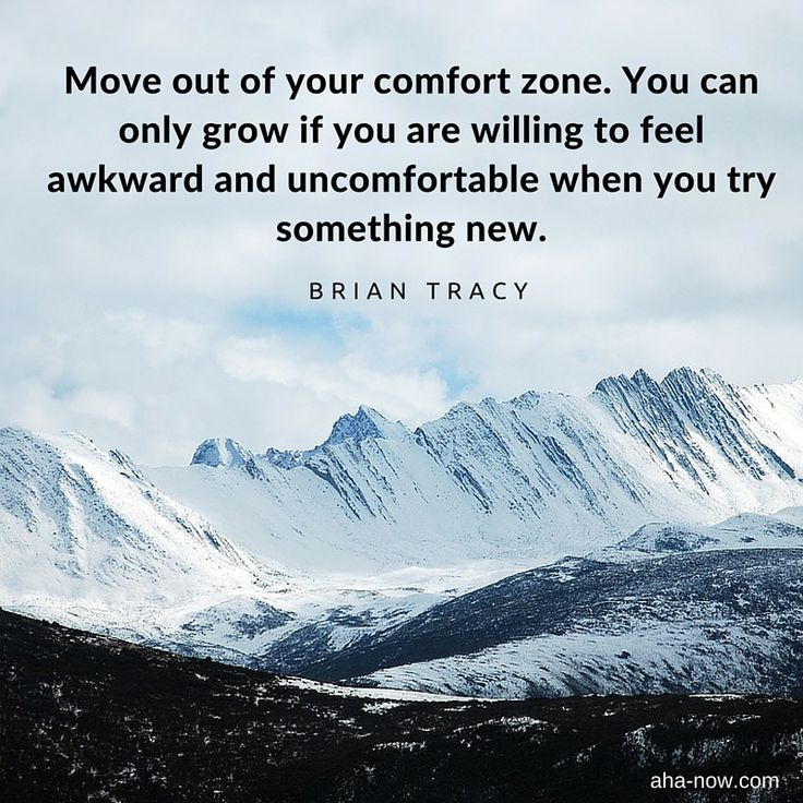 """Image result for """"Move out of your comfort zone. You can only grow if you are willing to feel awkward and uncomfortable when you try something new."""" ~ Brian Tracy"""