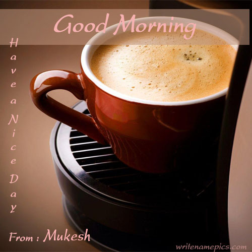 Delightful Good Morning Coffee Greeting Card With Name. Good Morning Wishe With Coffee  Cup. Good Morning Ecards With Name Edit. Write Name Coffee Cup Morning Have  A ...