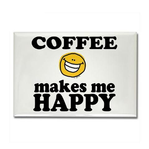 Coffee Rectangle Magnet Coffee Makes Me Happy Rectangle Magnet By Lil Goodies Gifts And Greetings Cafepress Happy Coffee Coffee Love Coffee Obsession