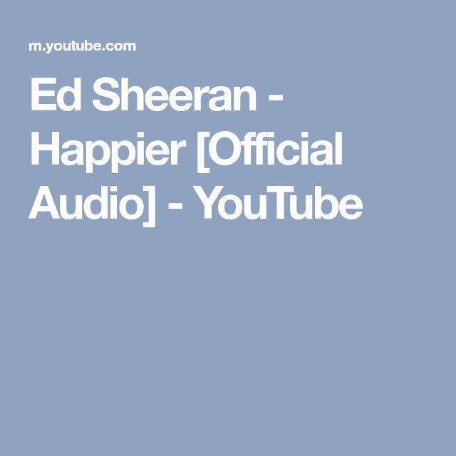 Ed Sheeran Happier Official Audio Youtube Youtube Videos
