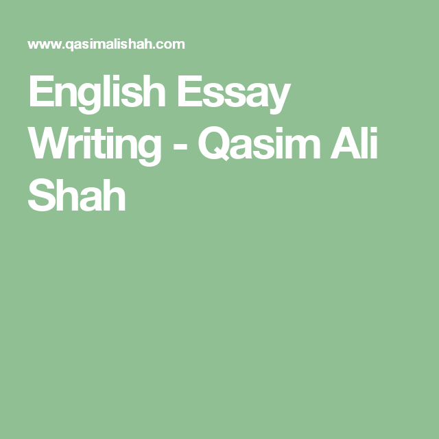 english essay writing  qasim ali shah  life  essay writing  english essay writing  qasim ali shah ali essay writing writer english