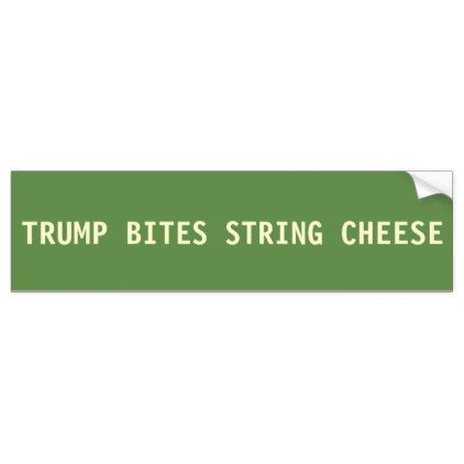 Funny donald trump bumper sticker bites string cheese