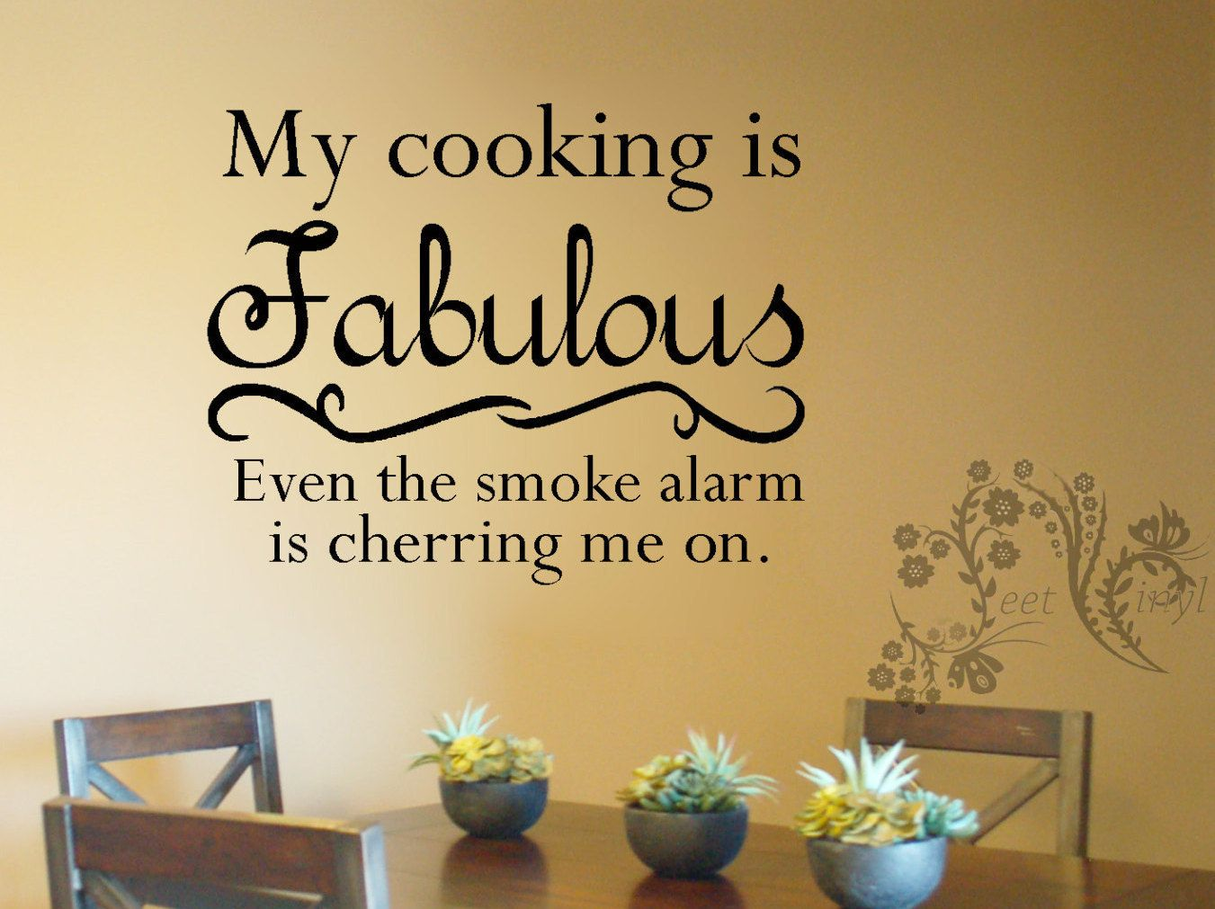 My cooking is fabulous even the smoke alarm is cheering me on.- Wall ...
